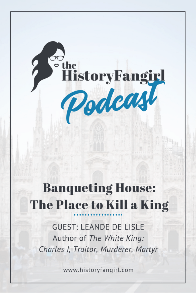 Banqueting House: The Place to Kill a King