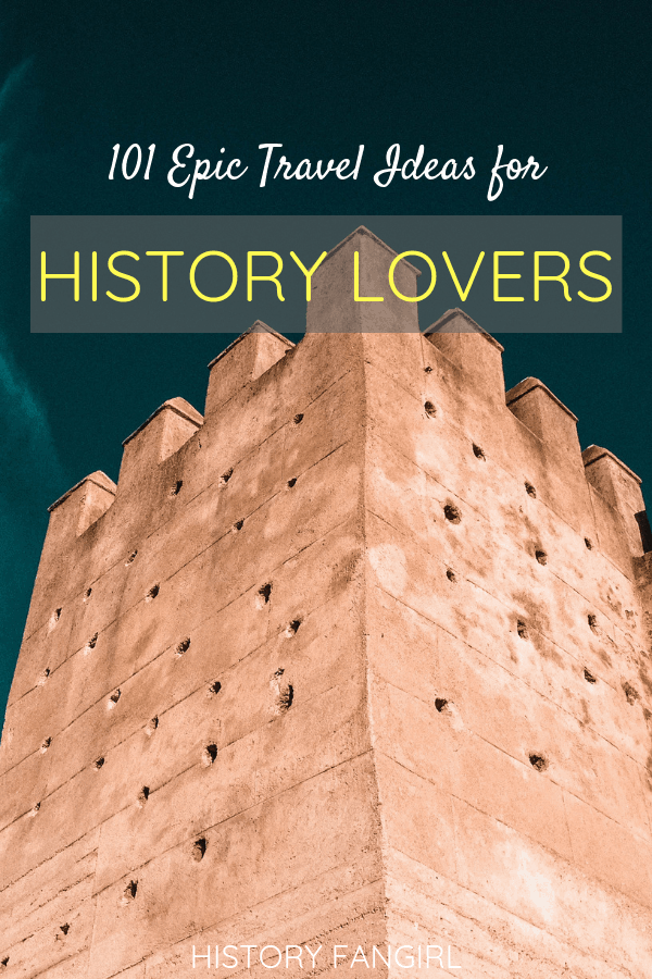 101 Epic History Travel Ideas to Help Plan Your Next Adventure