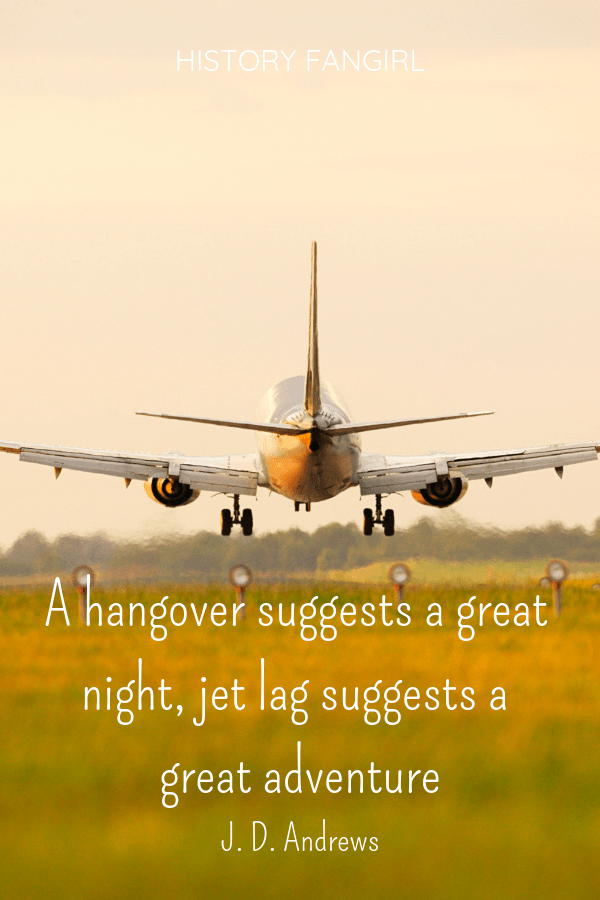 """A hangover suggests a great night, jet lag suggests a great adventure."""" J.D. Andrews jet lag travel quotes"""