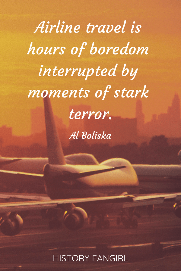 Airline travel is hours of boredom interrupted by moments of stark terror. Al Boliska airplane quotes