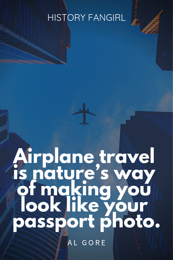 Airplane travel is nature's way of making you look like your passport photo. Al Gore airplane travel quotes