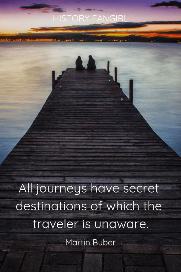 All journeys have secret destinations of which the traveler is unaware. Martin Buber quotes for travelers