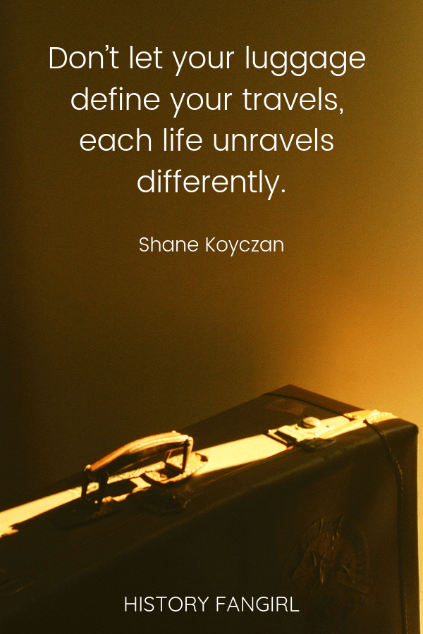 Don't let your luggage define your travels, each life unravels differently. Shane Koyczan travel quotes