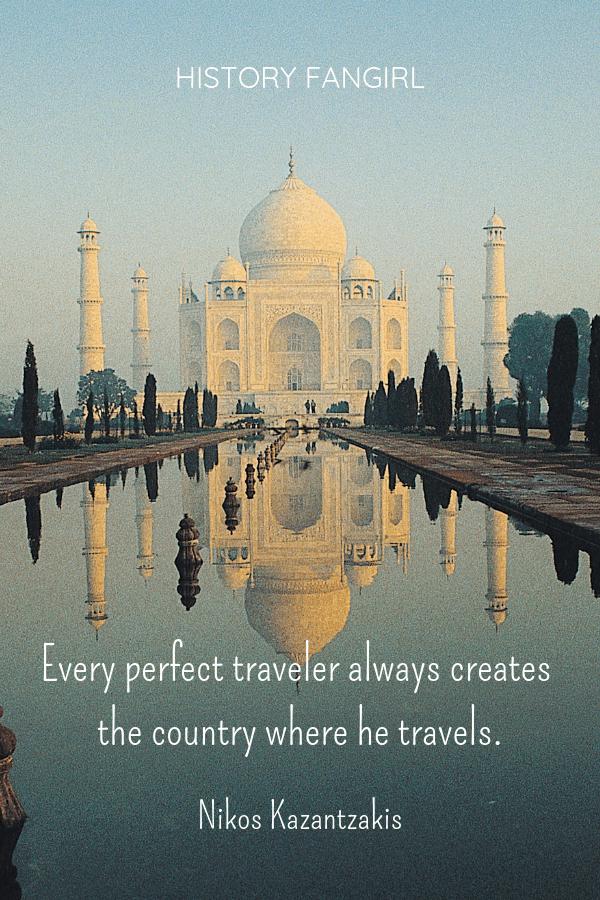 Every perfect traveler always creates the country where he travels. Nikos Kazantzakis Travel Quotes