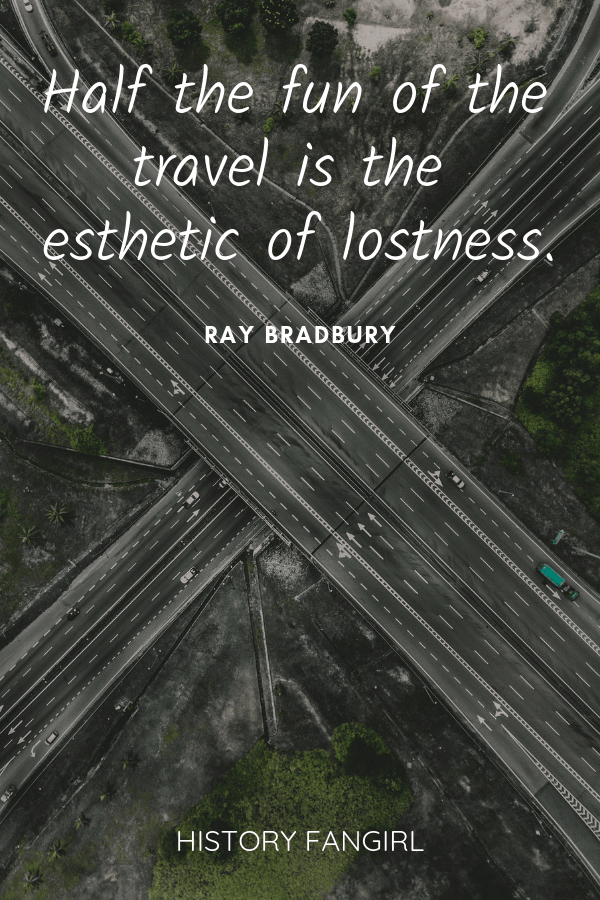 Half the fun of the travel is the esthetic of lostness. Ray Bradbury travel quotes