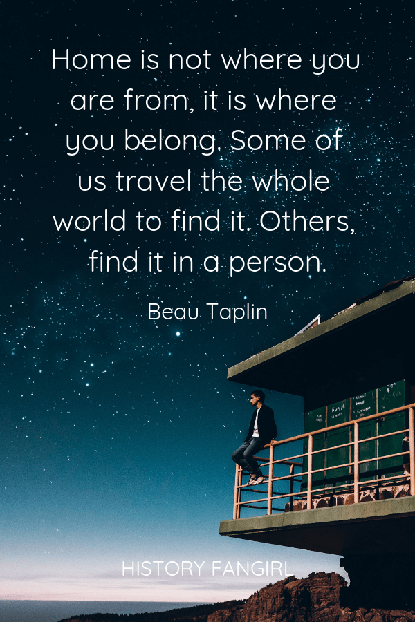 Home is not where you are from, it is where you belong. Some of us travel the whole world to find it. Others, find it in a person. Beau Taplin home travel quotes