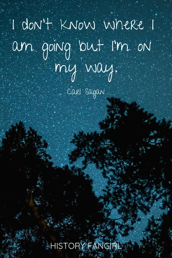 I don't know where I am going but I'm on my way. Carl Sagan Famous Travel Quotes