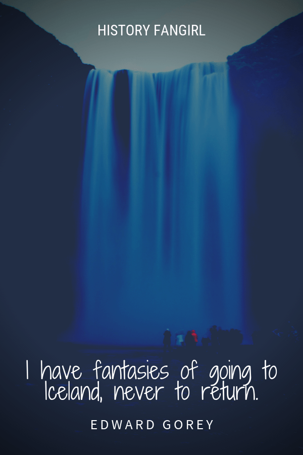 I have fantasies of going to Iceland, never to return. Edward Gorey Iceland quote