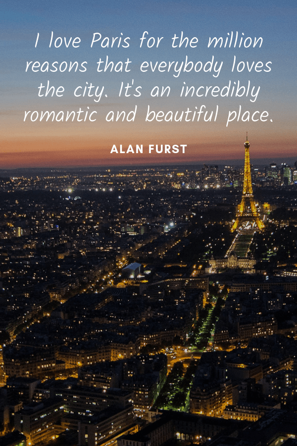I love Paris for the million reasons that everybody loves the city. It's an incredibly romantic and beautiful place. Alan Furst paris quote