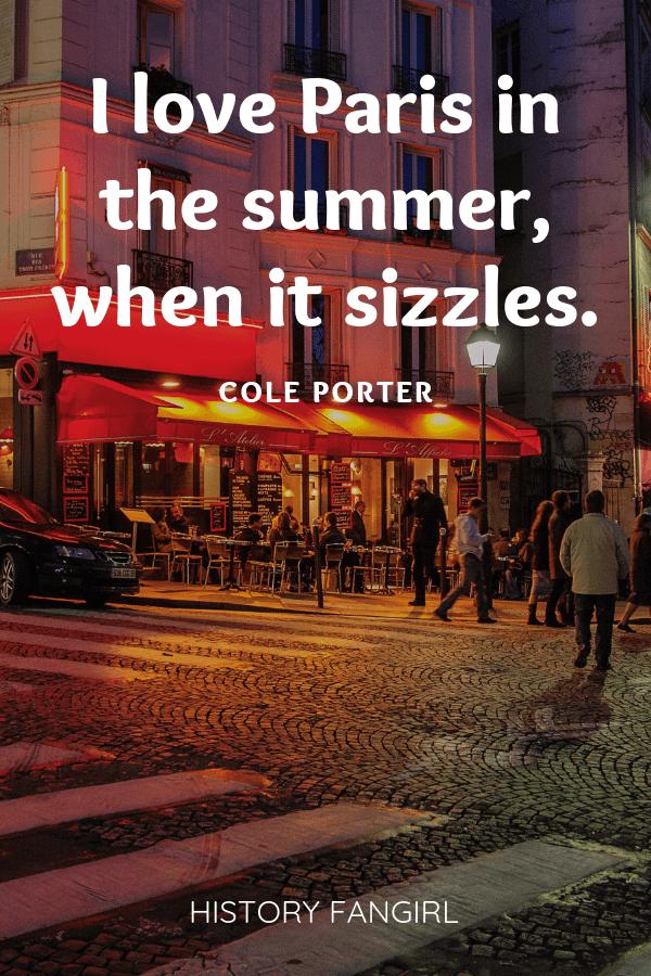 I love Paris in the summer, when it sizzles. Cole Porter romantic paris Instagram captions