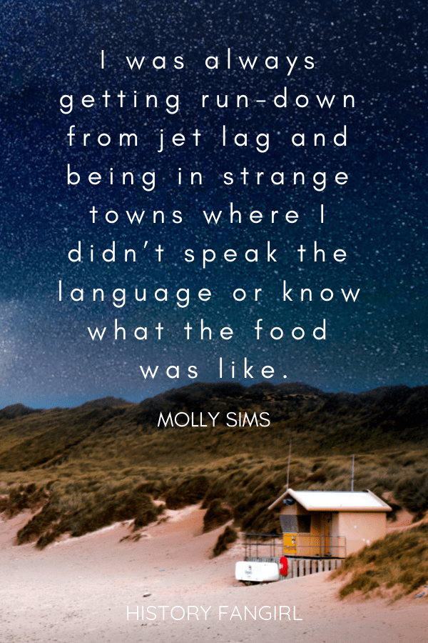I was always getting run-down from jet lag and being in strange towns where I didn't speak the language or know what the food was like. Molly Sims jet lag travel quote