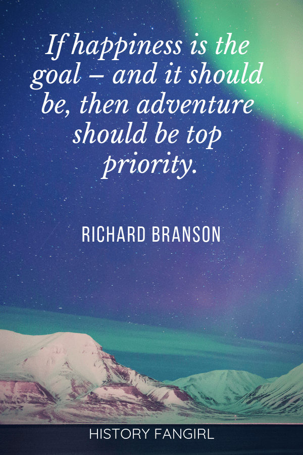 If happiness is the goal – and it should be, then adventure should be top priority.Richard Branson travel quotes