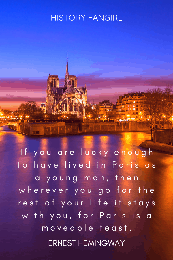 If you are lucky enough to have lived in Paris as a young man, then wherever you go for the rest of your life it stays with you, for Paris is a moveable feast. Ernest Hemingway quote about Paris
