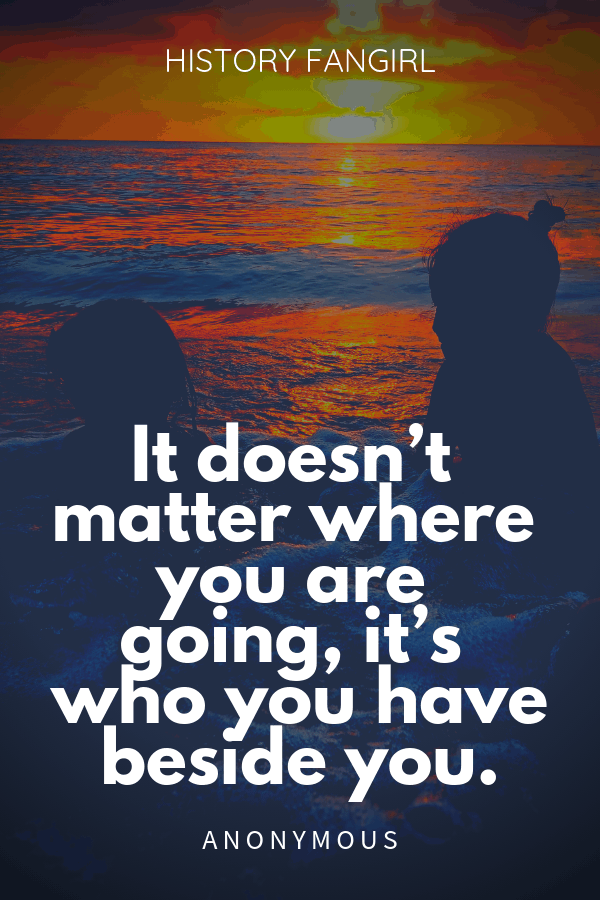 It doesn't matter where you are going, it's who you have beside you. Anonymous quotes for travel friends