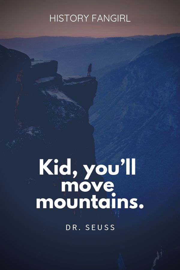 Kid, you'll move mountains. Dr. Seuss travel with kids quote
