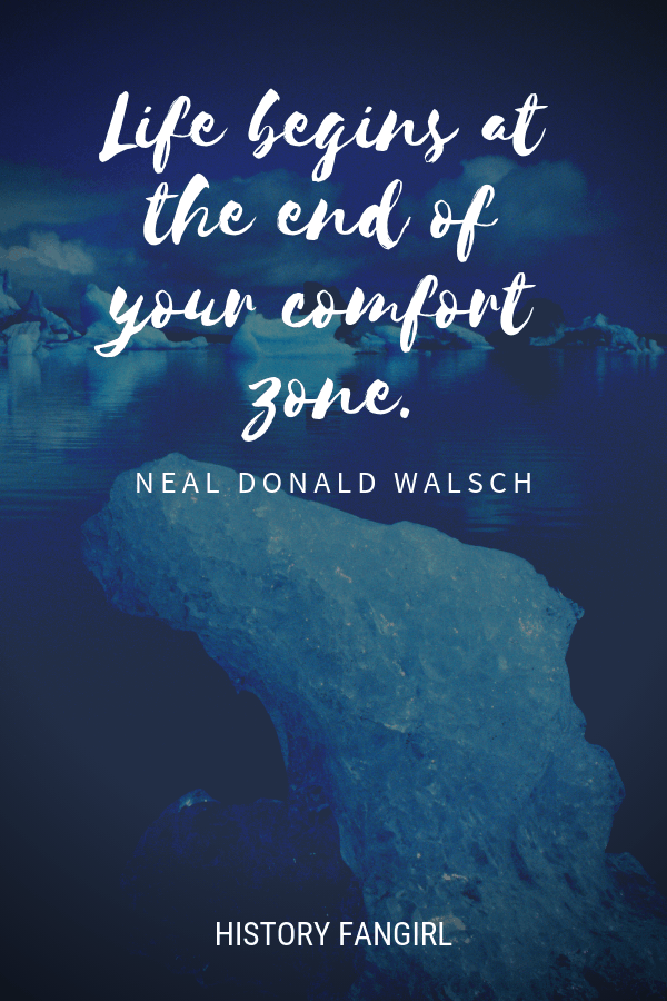 Life begins at the end of your comfort zone. Neale Donald Walsch Travel Quote
