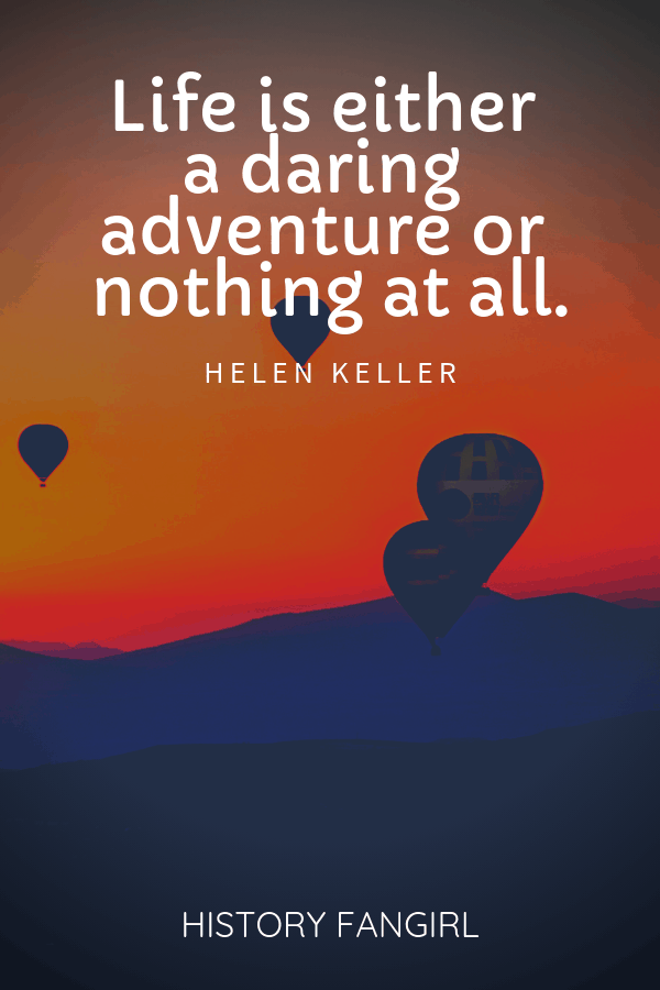 Life is either adaring adventureor nothing at all. Helen Keller travel quotes