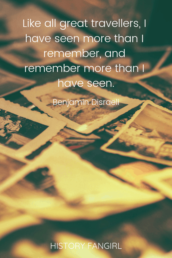 Like all great travellers, I have seen more than I remember, and remember more than I have seen. Benjamin Disraeli