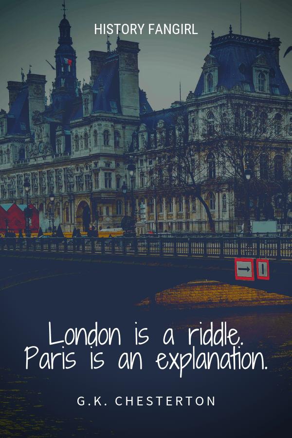 London is a riddle. Paris is an explanation. G. K. Chesterson paris quote