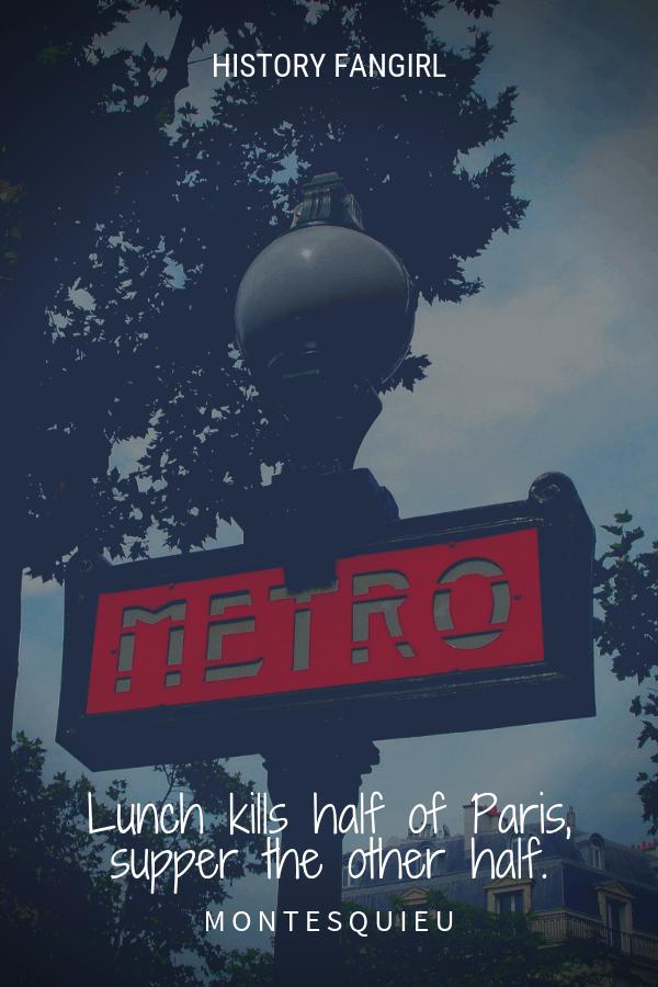 Lunch kills half of Paris, supper the other half. Montesquieu paris quote