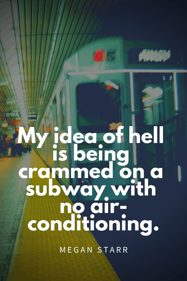 My idea of hell is being crammed on a subway with no air-conditioning. Megan Starr subway quotes