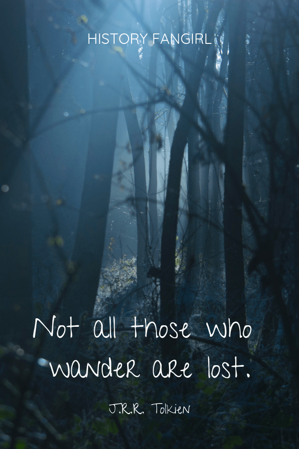 Not all those who wander are lost. J.R.R. Tolkien Famous Travel Quotes