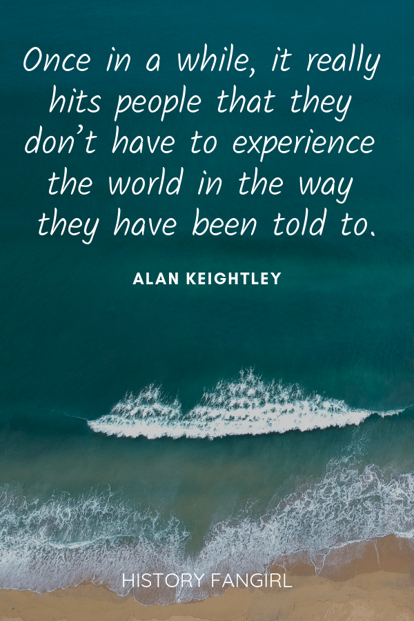 Once in a while, it really hits people that they don't have to experience the world in the way they have been told to. Alan Keightley travel the world quote