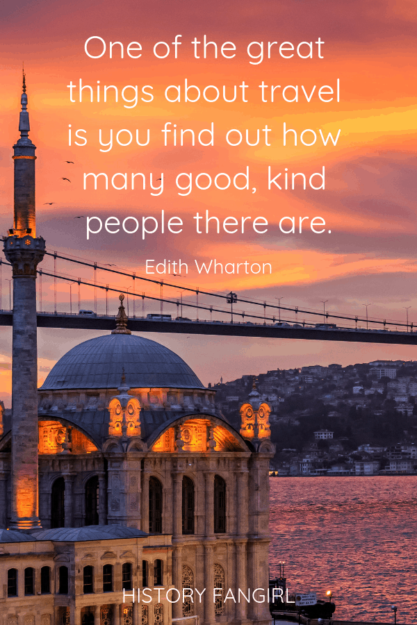 One of the great things about travel is you find out how many good, kind people there are. Edith Wharton Motivational Travel Quotes