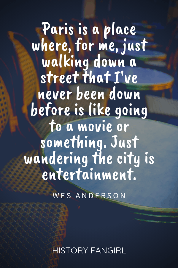 Paris is a place where, for me, just walking down a street that I've never been down before is like going to a movie or something. Just wandering the city is entertainment. Wes Anderson quotes about paris