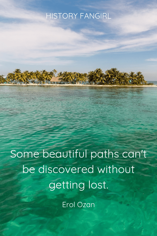 Some beautiful paths can't be discovered without getting lost. Erol Ozan Short Travel Quotes