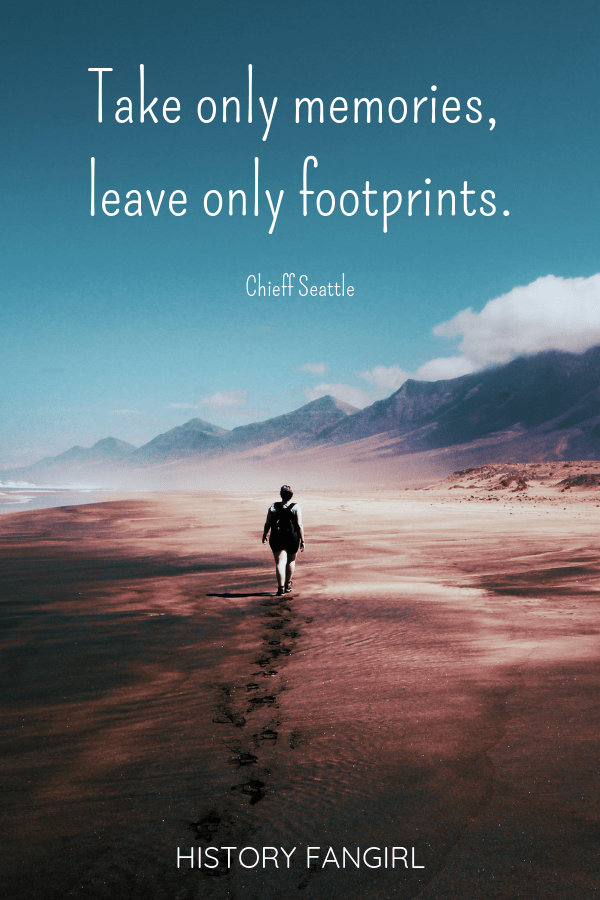 Take only memories, leave only footprints. Chief Seattle famous travel quotes