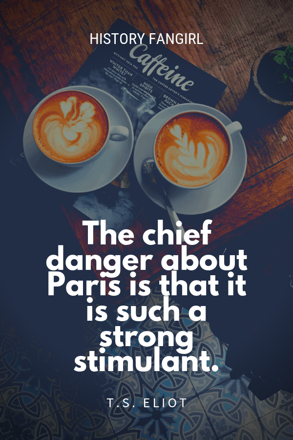The chief danger about Paris is that it is such a strong stimulant. T.S. Eliot paris quotes