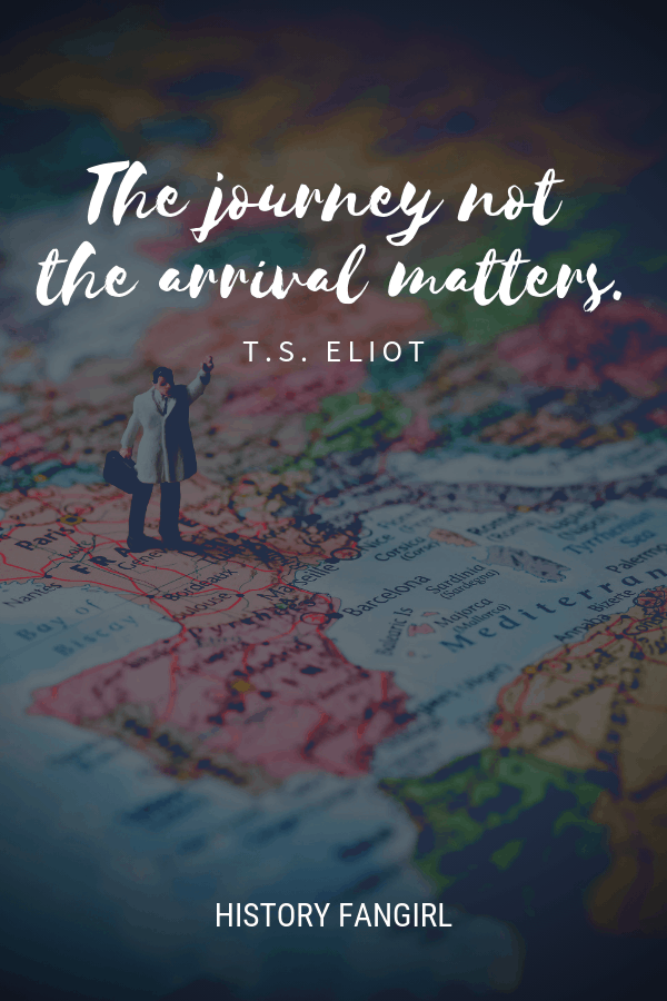 The journey not the arrival matters. T. S. Eliot traveler quote