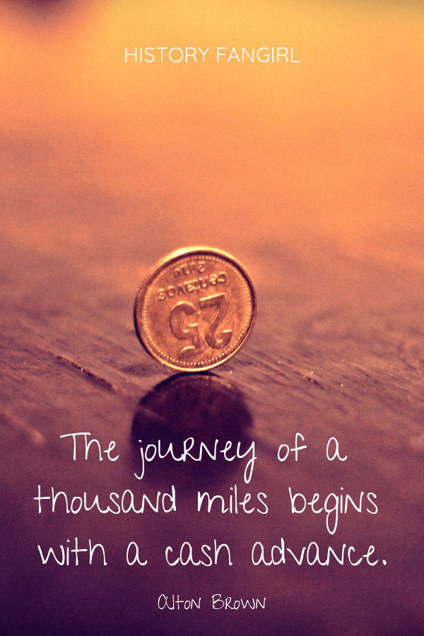 The journey of a thousand miles begins with a cash advance. Alton Brown funny travel quote