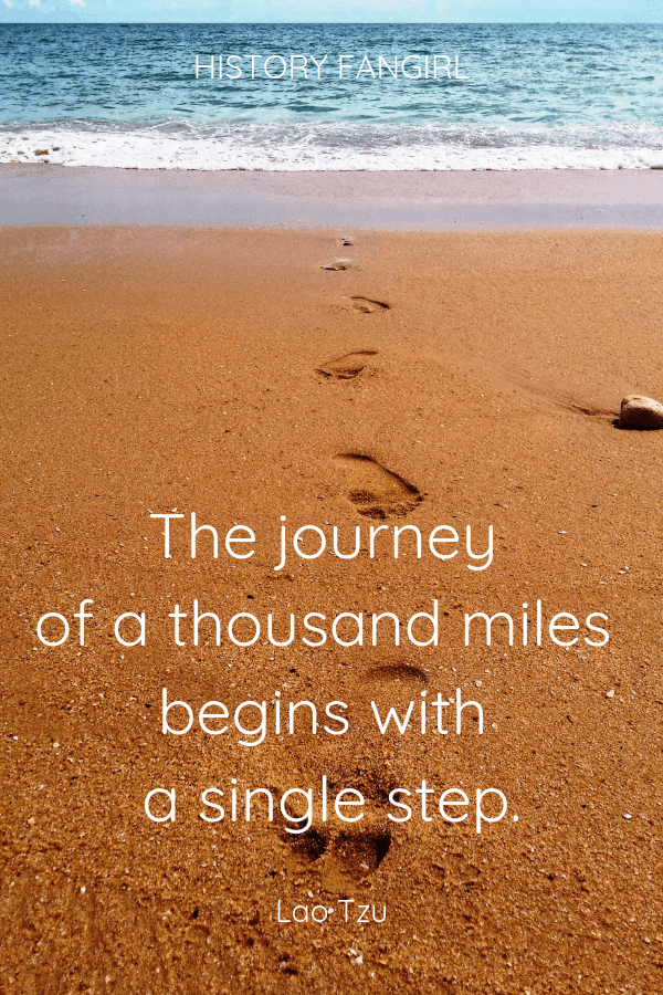 The journey of a thousand miles begins with a single step. Lao Tzu Famous Travel Quotes
