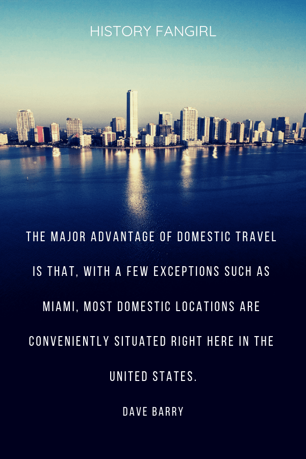 """The major advantage of domestic travel is that, with a few exceptions such as Miami, most domestic locations are conveniently situated right here in the United States."""" Dave Barry funny travel quotes"""