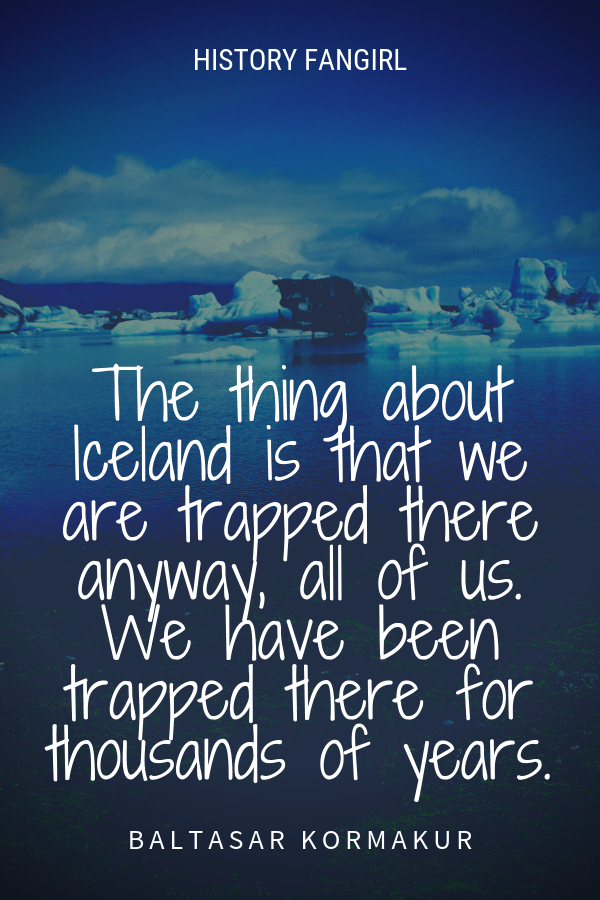 The thing about Iceland is that we are trapped there anyway, all of us. We have been trapped there for thousands of years. Baltasar Kormakur Iceland quote