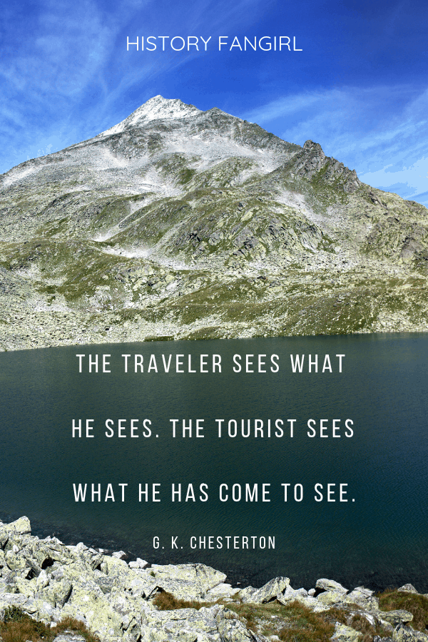 The traveler sees what he sees. The tourist sees what he has come to see. G.K. Chesterton