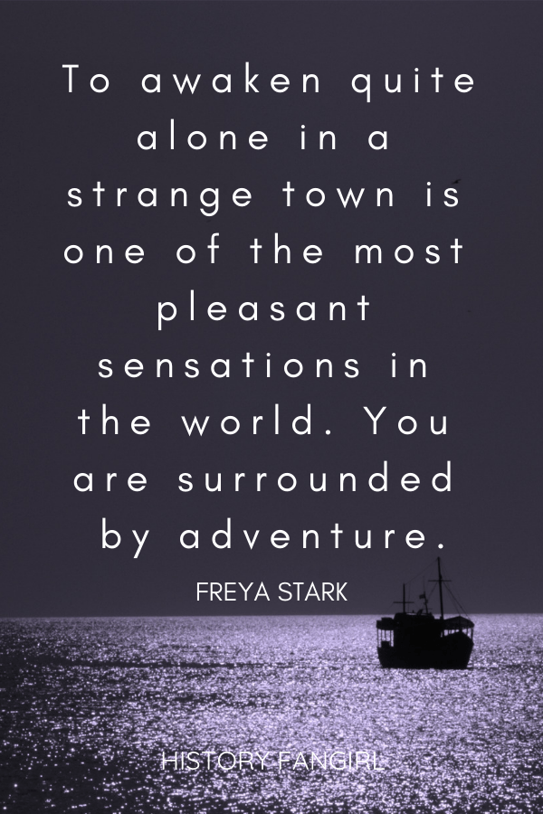 To awaken quite alone in a strange town is one of the most pleasant sensations in the world. You are surrounded by adventure. Freya Stark solo travel quotes