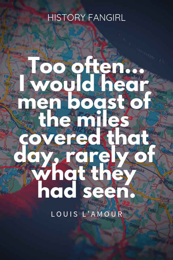 Too often…I would hear men boast of the miles covered that day, rarely of what they had seen. Louis L'Amour quotes about car trips