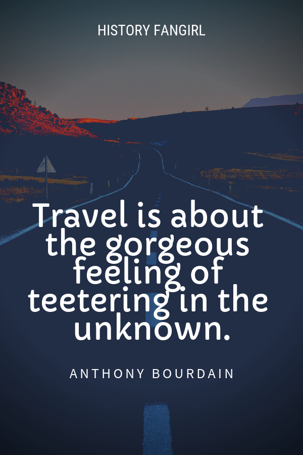 Travel is about the gorgeous feeling of teetering in the unknown.Anthony Bourdain Travel Quotes