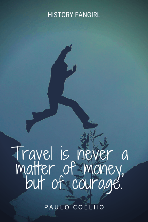 Travel is never a matter of money, but of courage. Paulo Coelho travel quote