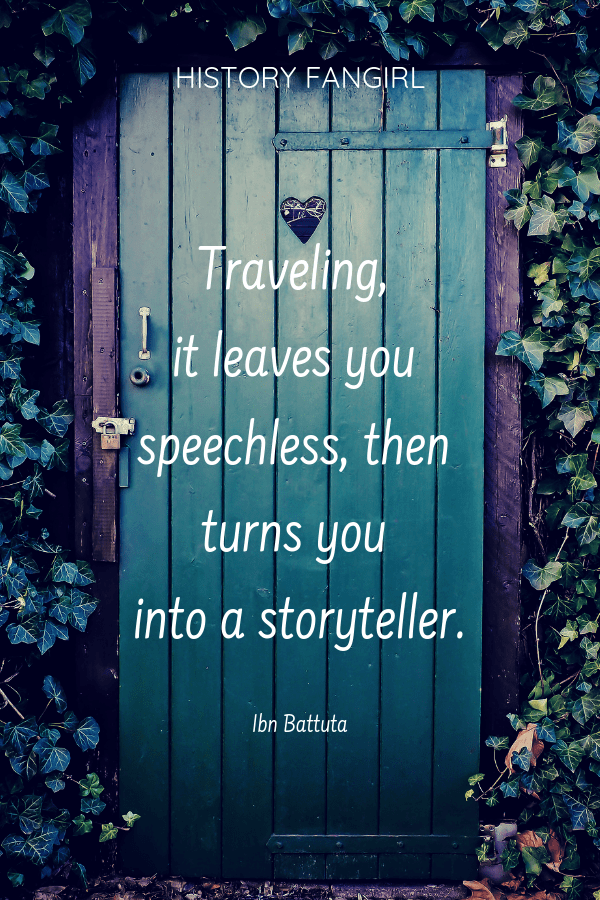 Traveling it leaves you speechless, then turns you into a storyteller. Ibn Battuta Famous Travel Quote