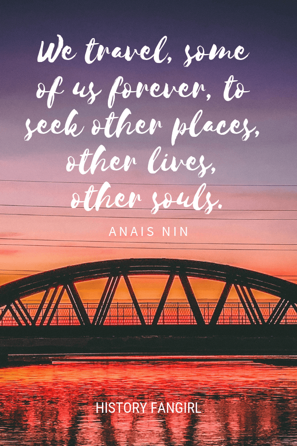 We travel, some of us forever, to seek other places, other lives, other souls. Anais Nin travel life quotes