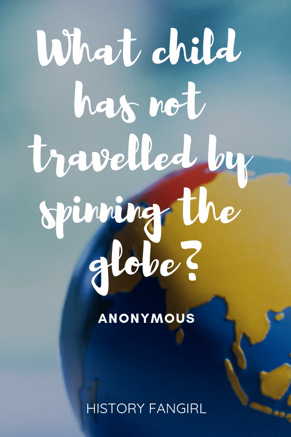 What child has not travelled by spinning the globe? Anonymous Family Travel Quote