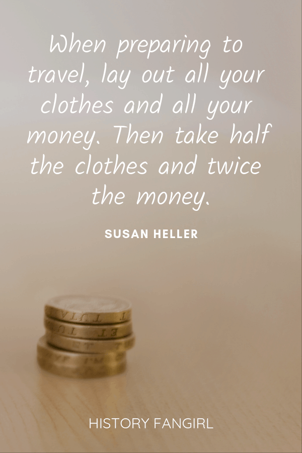When preparing to travel, lay out all your clothes and all your money. Then take half the clothes and twice the money. Susan Heller travel quotes