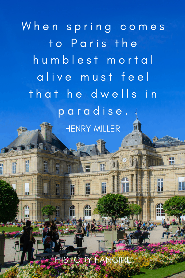When spring comes to Paris the humblest mortal alive must feel that he dwells in paradise. Henry Miller love quotes about paris