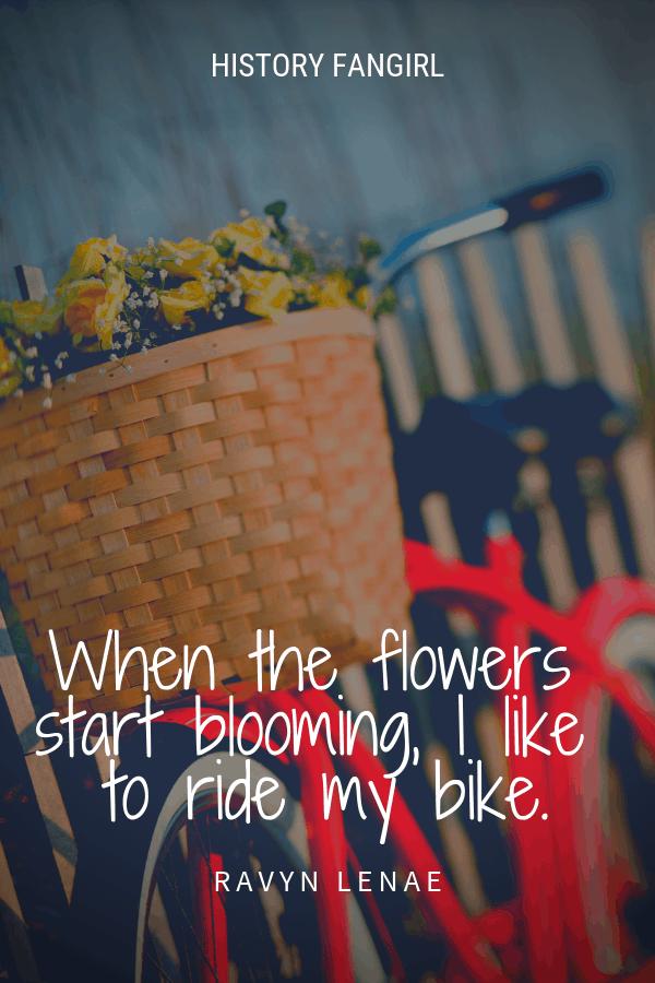 When the flowers start blooming, I like to ride my bike. Ravyn Lenae bike travel quotes