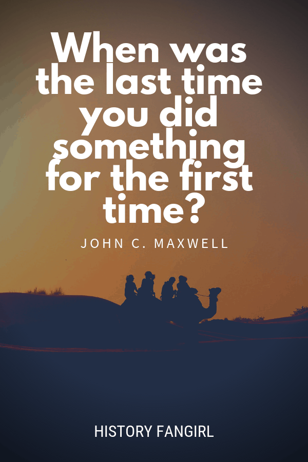 When was the last time you did something for the first time? John C. Maxwell Travel Quote