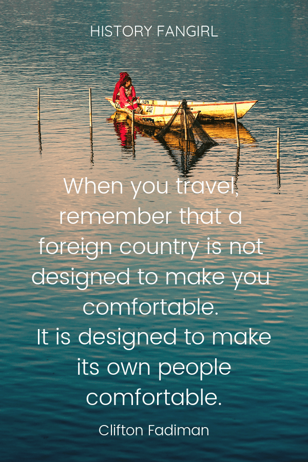 When you travel, remember that a foreign country is not designed to make you comfortable. It is designed to make its own people comfortable. Clifton Fadiman quotes about travel